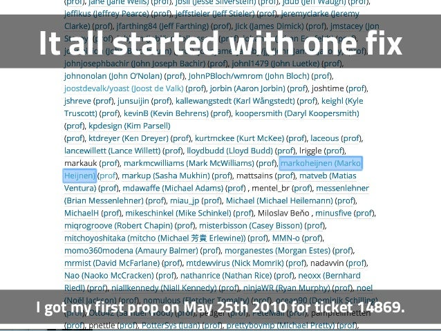 It all started with one fix I got my first prop on May 25th 2010 for ticket 14869.