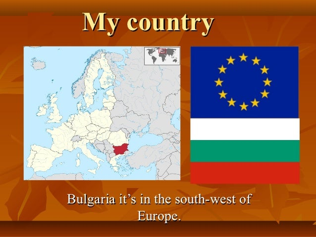 My countryBulgaria it's in the south-west of             Europe.
