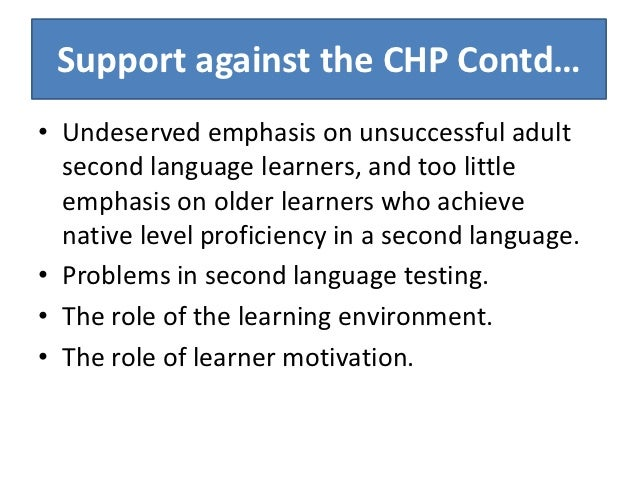 cph language acquisition At first, cph was aimed to first language acquisition (l1), but it aroused strong response in the field of second language acquisition (sla) and be applied to sla.