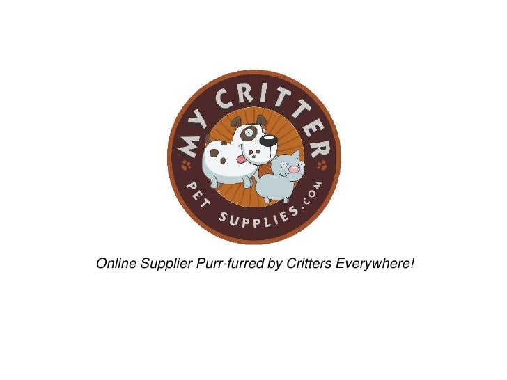 Online Supplier Purr-furred by Critters Everywhere!<br />