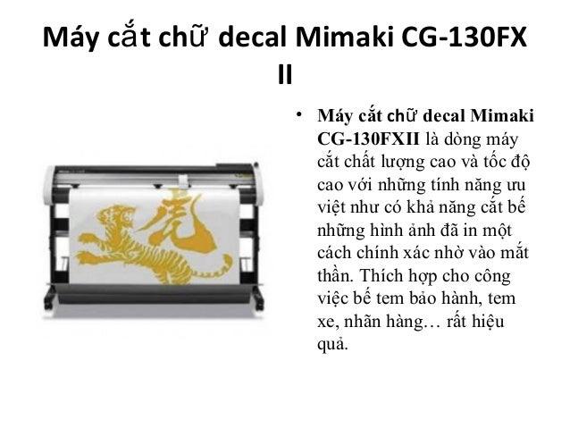 Máy cắ t chữ decal Mimaki CG-130FX                 II                 • Máy cắt chữ decal Mimaki                   CG-130F...