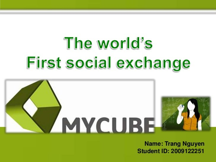 The world's <br />First social exchange<br />Name: Trang Nguyen<br />Student ID: 2009122251<br />