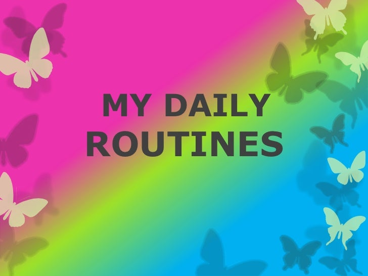 MY DAILYROUTINES
