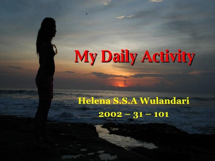 My Daily Activity Helena S.S.A Wulandari 2002 – 31 – 101