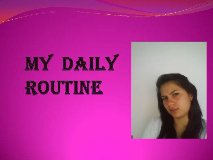 My  daily routine <br />