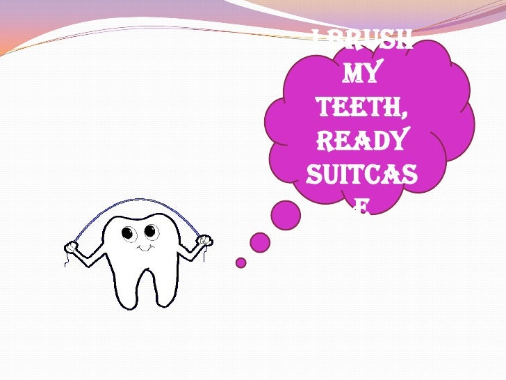 I brush my teeth, ready suitcase<br />