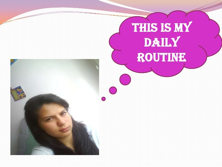 this is my daily routine<br />