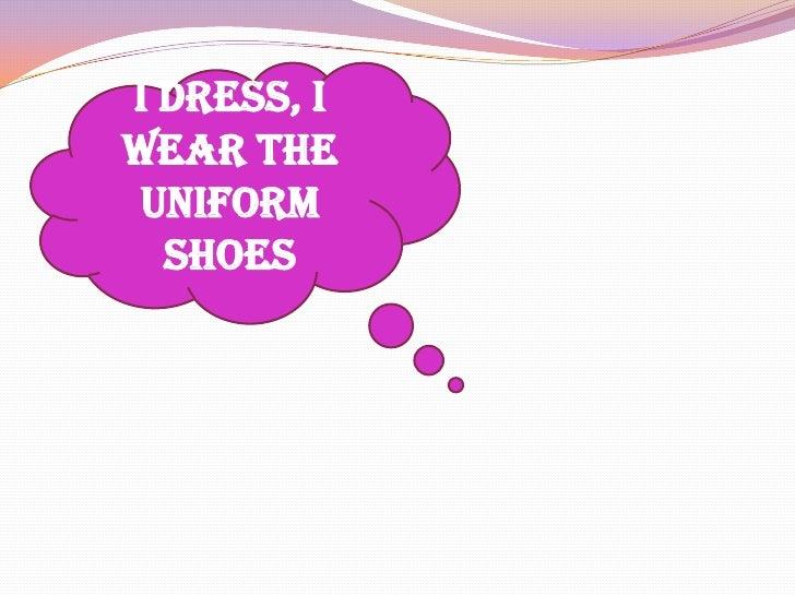 I dress, I wear the uniform shoes<br />