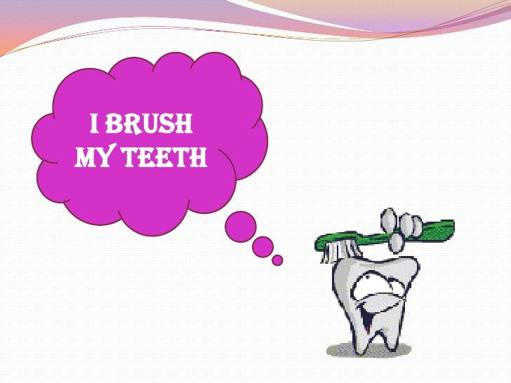 I brush my teeth<br />