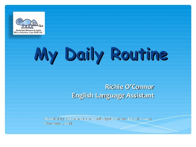 My Daily RoutineMy Daily Routine Richie O'ConnorRichie O'Connor English Language AssistantEnglish Language Assistant Modif...
