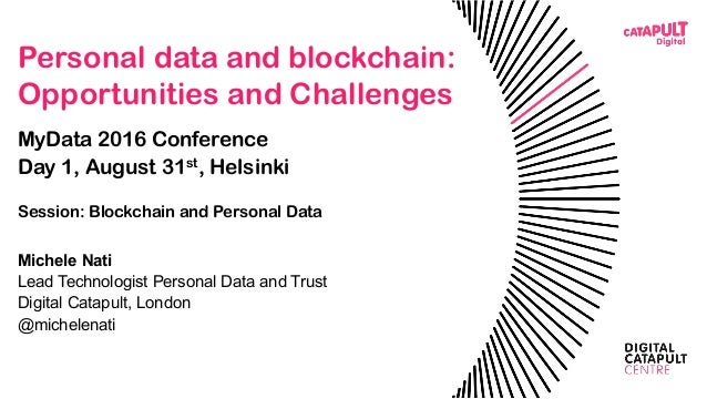 Personal data and blockchain: Opportunities and Challenges MyData 2016 Conference Day 1, August 31st, Helsinki Session: Bl...