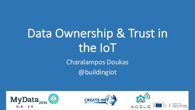 Data	Ownership	&	Trust	in	 the	IoT Charalampos	Doukas @buildingiot