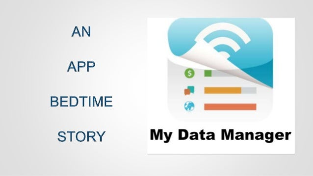 WHAT IS 'MY DATA MANAGER'? Once upon a time, there is an app that helps user/group of users save money on data usage. Curr...