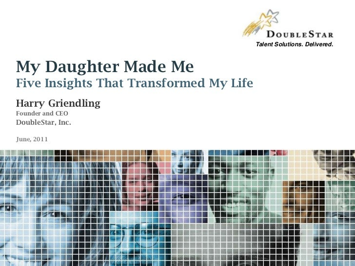 My Daughter Made MeFive Insights That Transformed My Life <br />Harry Griendling<br />Founder and CEO<br />DoubleStar, Inc...
