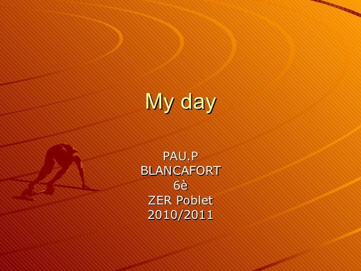 My  day PAU.P BLANCAFORT 6è ZER Poblet 2010/2011