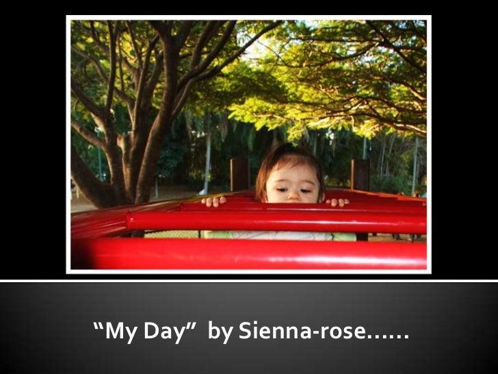 """My Day""  by Sienna-rose......<br />"