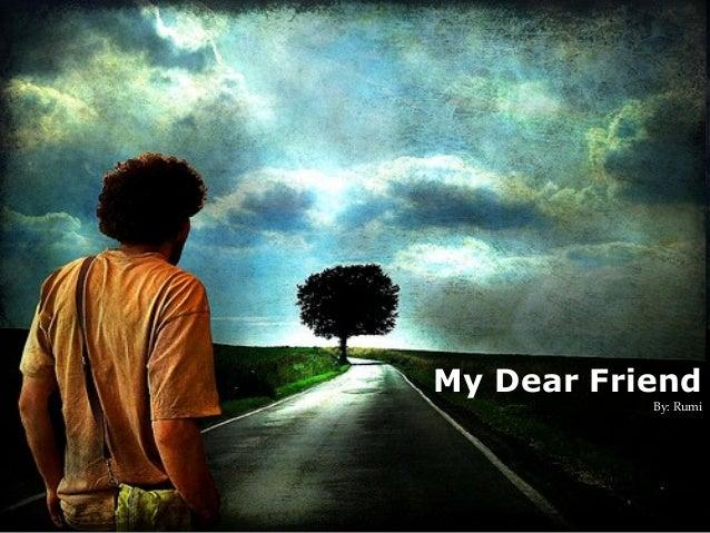 My Dear Friend By: Rumi