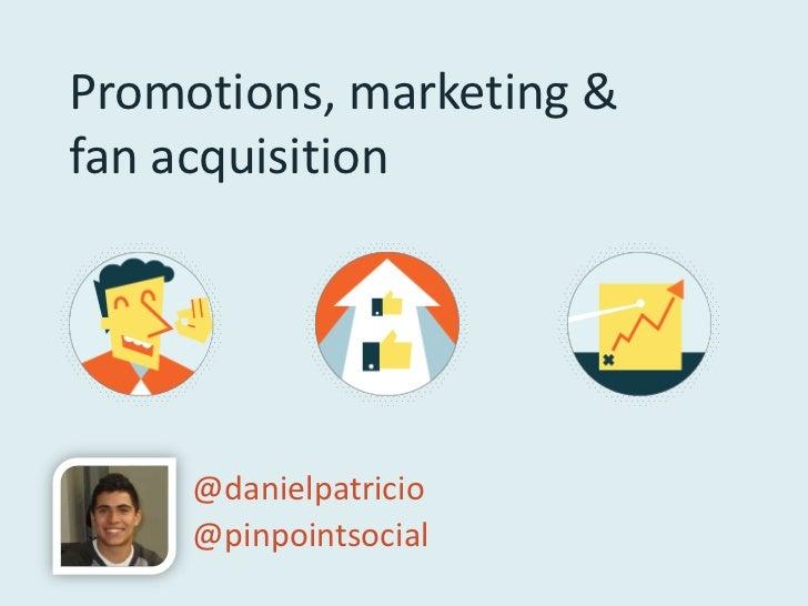 Promotions, marketing &fan acquisition     @danielpatricio     @pinpointsocial
