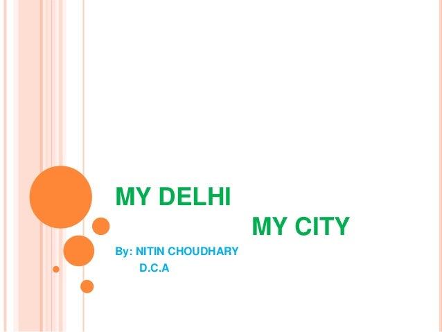 MY DELHI MY CITY By: NITIN CHOUDHARY D.C.A