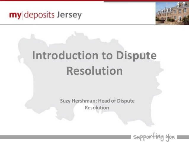 Introduction to Dispute Resolution Suzy Hershman: Head of Dispute Resolution