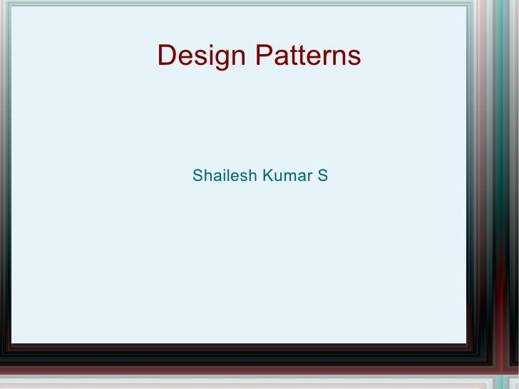 Design Patterns <ul><li>Shailesh Kumar S </li></ul>