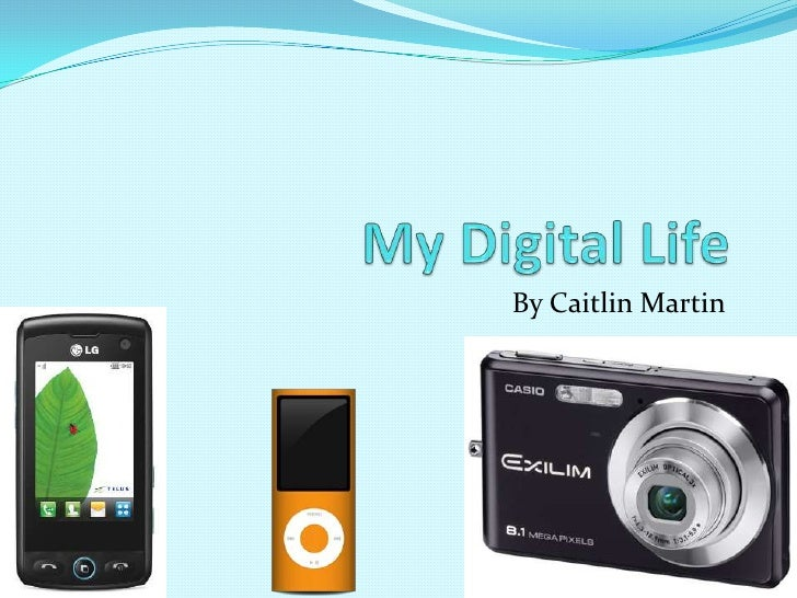 My Digital Life<br />By Caitlin Martin<br />