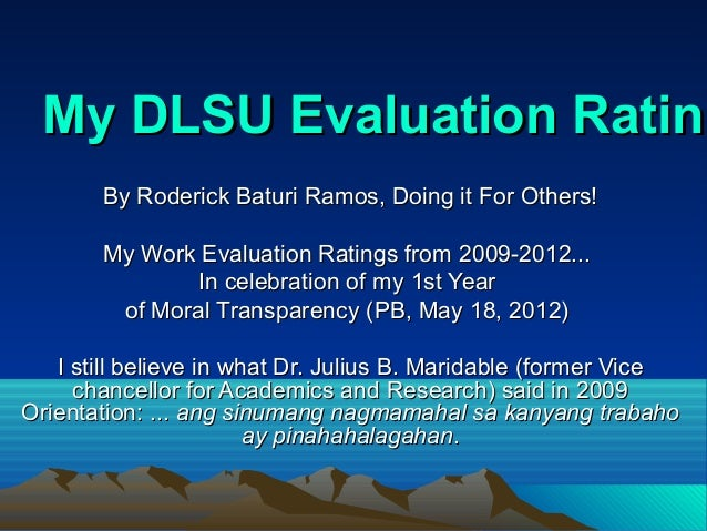 My DLSU Evaluation Rating       By Roderick Baturi Ramos, Doing it For Others!       My Work Evaluation Ratings from 2009-...