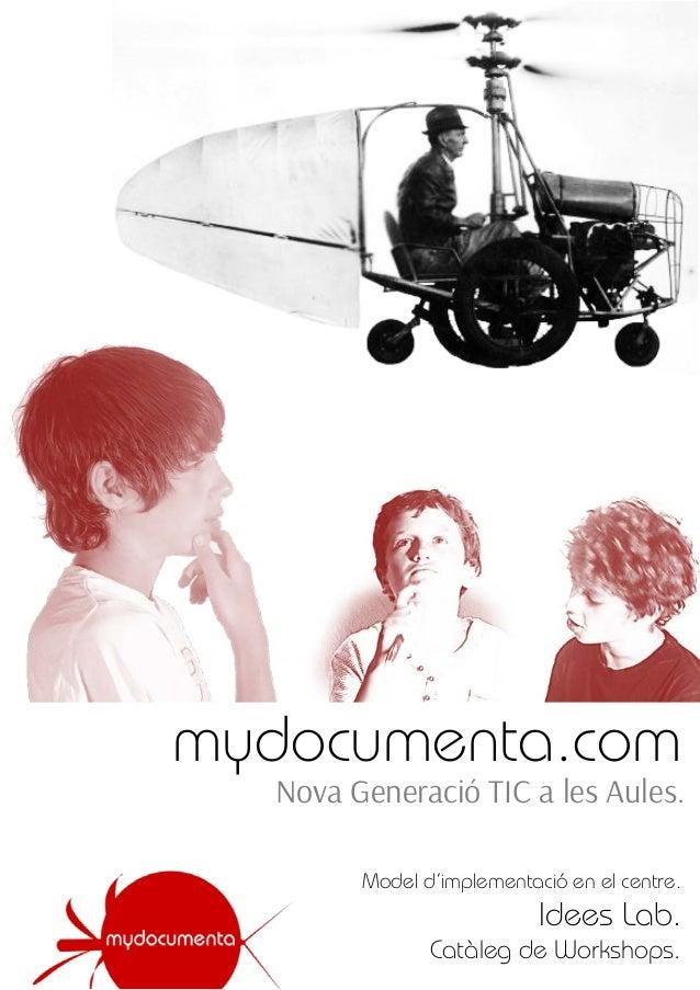 mydocumenta.com Nova Generació TIC a les Aules. Model d'implementació en el centre. Idees Lab. Catàleg de Workshops.