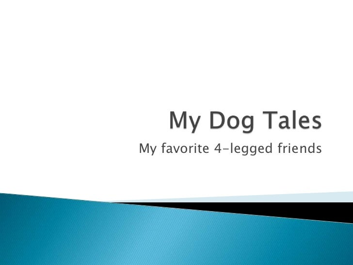 My Dog Tales<br />My favorite 4-legged friends<br />