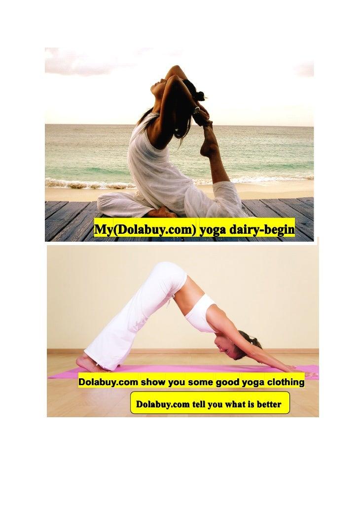 My(Dolabuy.com) yoga dairy-begin   My(Dolabuy.com)Dolabuy.com show you some good yoga clothing           Dolabuy.com tell ...