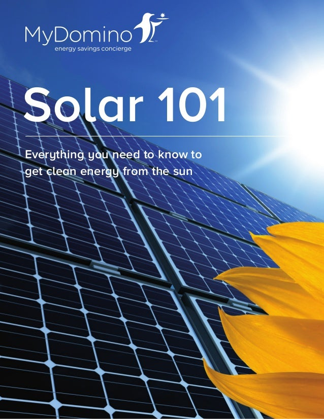 Solar 101 Everything you need to know to get clean energy from the sun