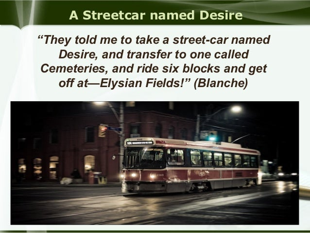 "literary analysis essay on a streetcar named desire A streetcar named desire, literary analysis essay 733 words | 3 pages ""a streetcar named desire"" by tennessee williams ""stella has embraced him with both arms, fiercely, and full in the view of blanche."