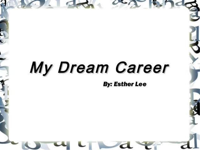 My Dream Career        By: Esther Lee
