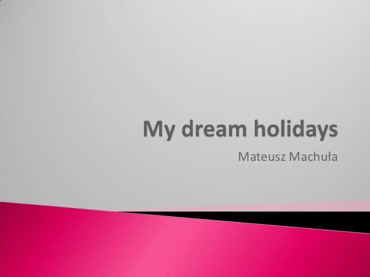 My dream holidays<br />Mateusz Machuła<br />