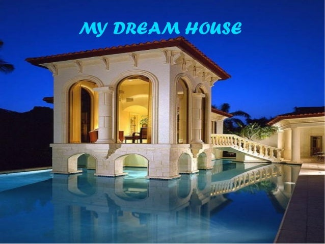 everyone dreams about ideal house My dream house as i approach the island on which my dream house awaits, i catch a quick glimpse of it it is huge, and is the most noticeable building in the area.