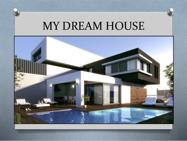 Image gallery my dreamhouse for My dream homes