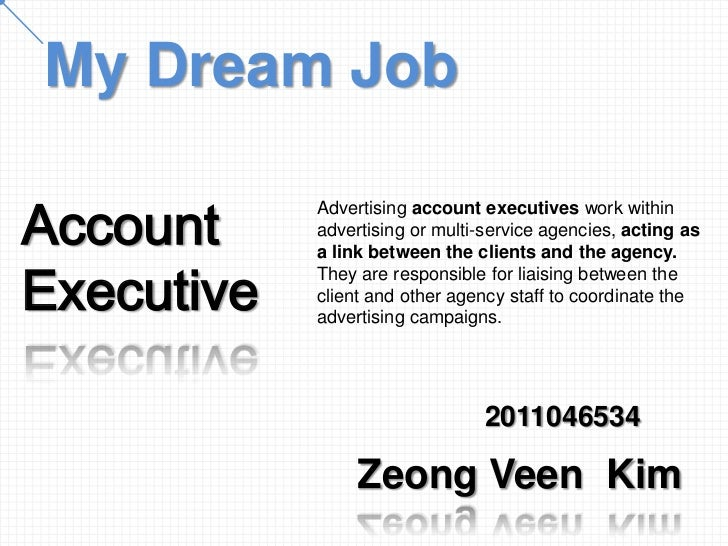 My Dream JobAccount            Advertising account executives work within            advertising or multi-service agencies...