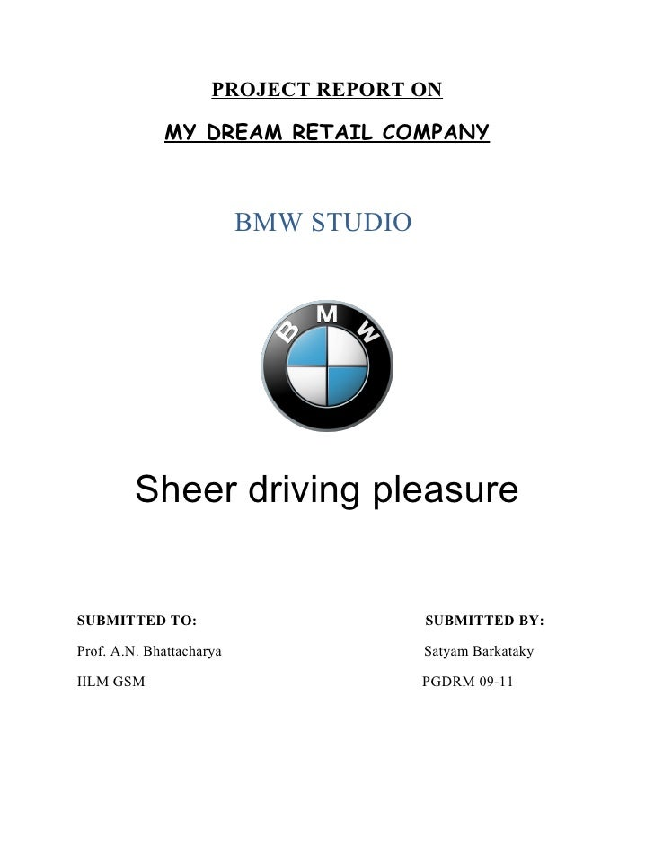 PROJECT REPORT ON              MY DREAM RETAIL COMPANY                              BMW STUDIO              Sheer driving ...
