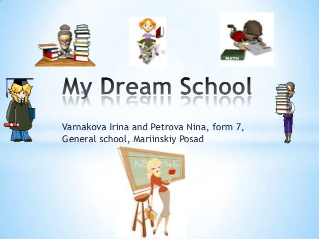 my dream for a green school My dream house should be located outside the city, on the outskirts of town where i can find true peace and happiness therefore, my dream house should have the.