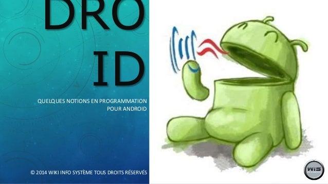 DRO IDQUELQUES NOTIONS EN PROGRAMMATION POUR ANDROID © 2014 WIKI INFO SYSTÈME TOUS DROITS RÉSERVÉS