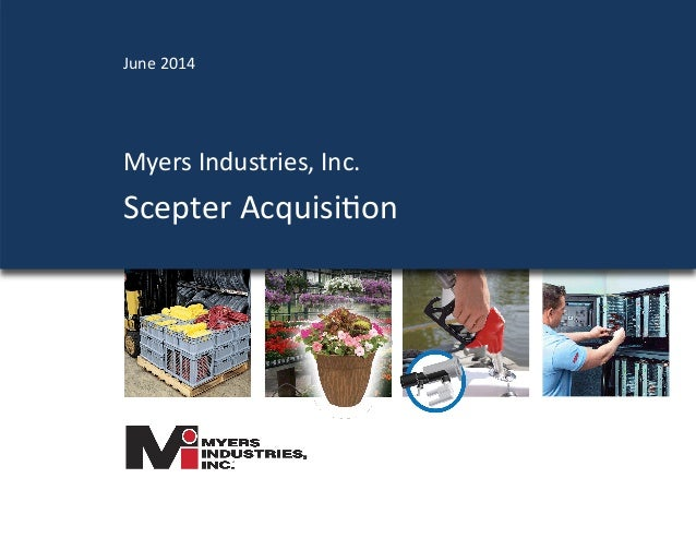 Myers  Industries,  Inc.   Scepter  Acquisi4on   June  2014