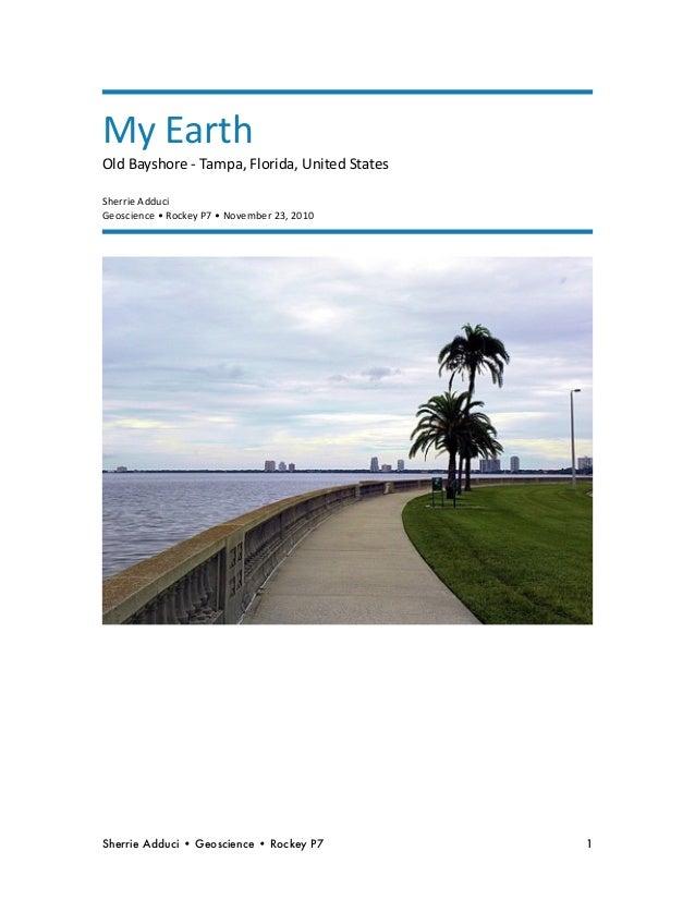 MyEarth OldBayshore‐Tampa,Florida,UnitedStates SherrieAdduci Geoscience•RockeyP7•November23,2010 Sherrie Ad...
