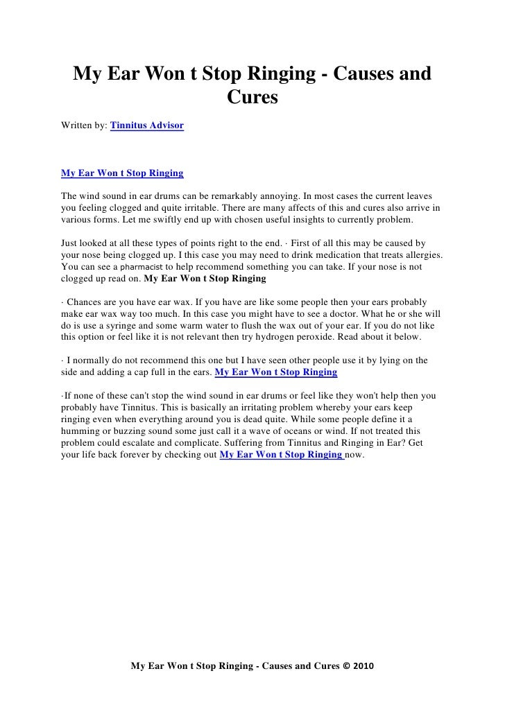 My Ear Won t Stop Ringing - Causes and                    Cures Written by: Tinnitus Advisor    My Ear Won t Stop Ringing ...