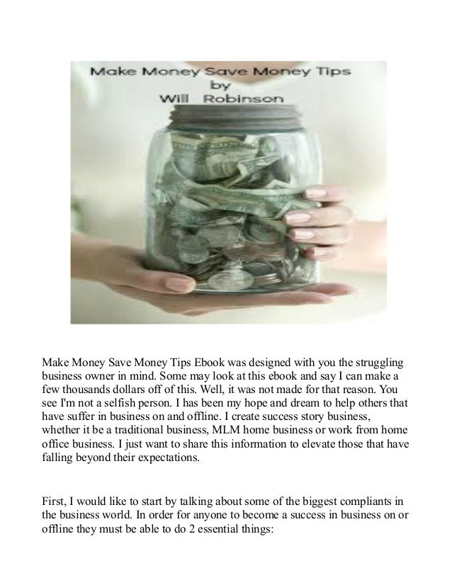 Make Money Save Money Tips Ebook was designed with you the struggling business owner in mind. Some may look at this ebook ...