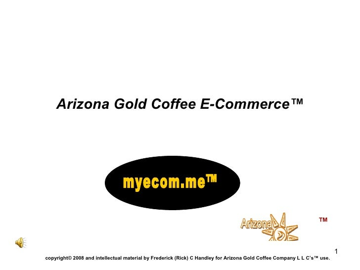 Arizona Gold Coffee E-Commerce™ ™ copyright© 2008 and intellectual material by Frederick (Rick) C Handley for Arizona Gold...