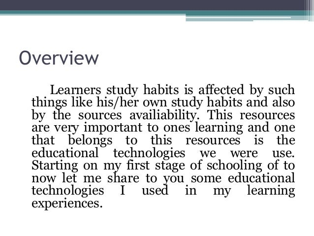 Overview Learners study habits is affected by such things like his/her own study habits and also by the sources availiabil...