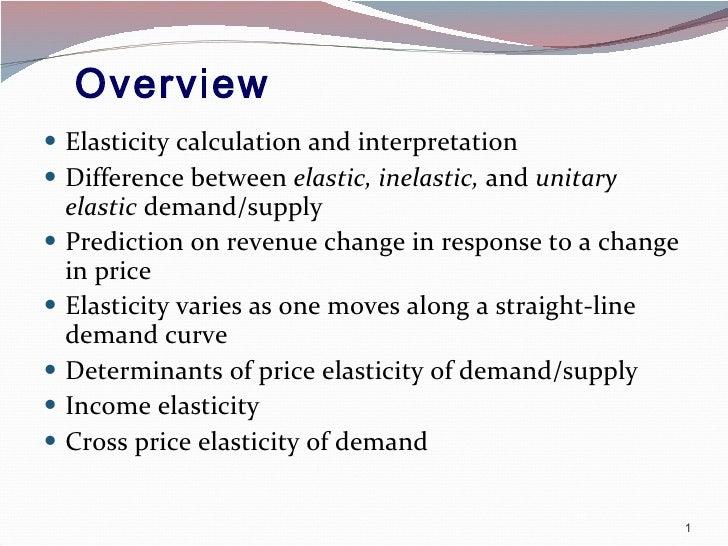 Overview   <ul><li>Elasticity calculation and interpretation </li></ul><ul><li>Difference between  elastic, inelastic,  an...