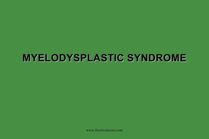 MYELODYSPLASTIC SYNDROME www.freelivedoctor.com