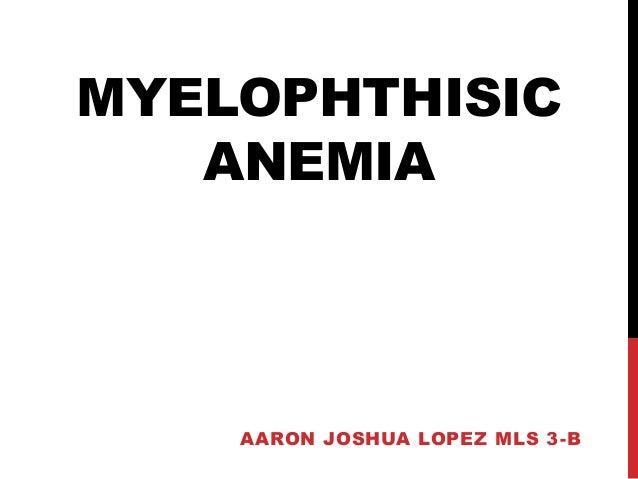 MYELOPHTHISIC ANEMIA AARON JOSHUA LOPEZ MLS 3-B