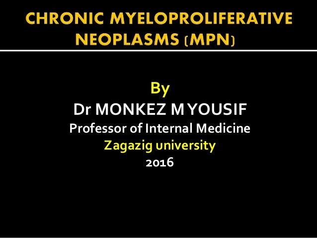 By Dr MONKEZ MYOUSIF Professor of Internal Medicine Zagazig university 2016